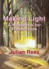 Making Light: A Handbook For Freemasons: New Edition