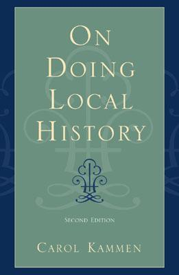 On Doing Local History by Carol Kammen
