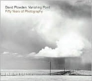 David Plowden: Vanishing Point: Fifty Years of Photography