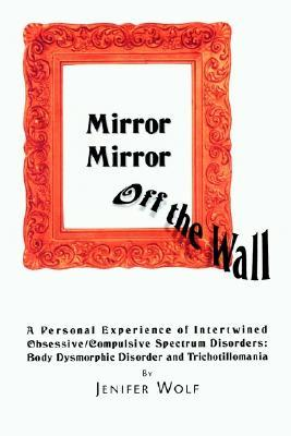 Mirror Mirror Off the Wall: A Personal Experience of Intertwined Obsessive/Compulsive Spectrum Disorders: Body Dysmorphic Disorder and Trichotillomania