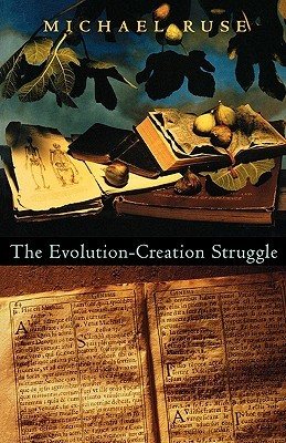 The Evolution-Creation Struggle by Michael Ruse