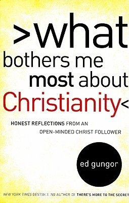 What Bothers Me Most about Christianity: Honest Reflections from an Open-Minded Christ Follower