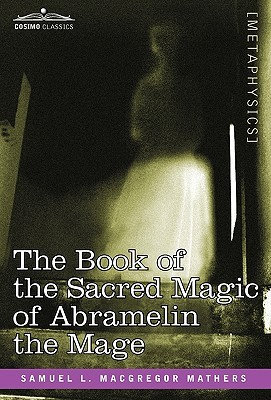 The Book of the Sacred Magic of Abramelin the Mage by Abraham von Worms