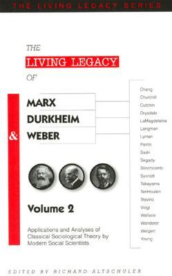 The Living Legacy of Marx, Durkheim & Weber (Vol. 2): Applications and Analyses of Classical Sociological Theory by Modern Social Scientists