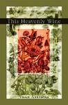 This Heavenly Wine: Poetry from the Divan-E Jami