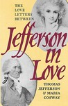 Jefferson in Love: The Love Letters Between Thomas Jefferson and Maria Cosway