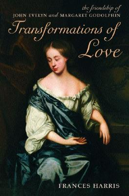 Transformations of Love: The Friendship of John Evelyn and Margaret Godolphin