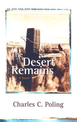 The Desert Remains by Charles C. Poling