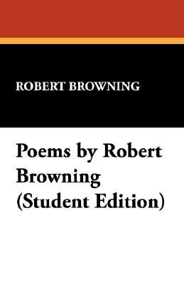 Poems by Robert Browning (Student Edition)