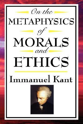 On the Metaphysics of Morals and Ethics: Groundwork of the Metaphysics of Morals/Introduction to the Metaphysic of Morals/The Metaphysical Elements of Ethics