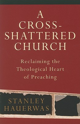 A Cross-Shattered Church by Stanley Hauerwas