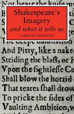 Shakespeare's Imagery and What It Tells Us by Caroline Frances Eleanor Sp...