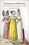 Accessories To Modernity: Fashion And The Feminine In Nineteenth Century France