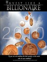 Invest Like a Billionaire: If You Are Not Watching the Best Investor in the World, Who Are You Watching? (2010)