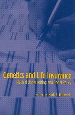 Genetics and Life Insurance: Medical Underwriting and Social Policy
