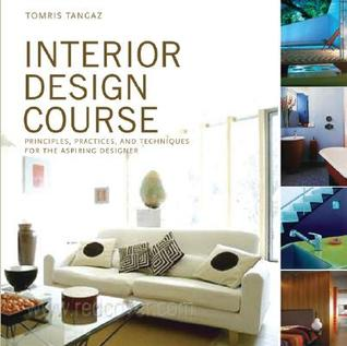Interior Design Course Principles Practices And Techniques For The Aspiring Designer By