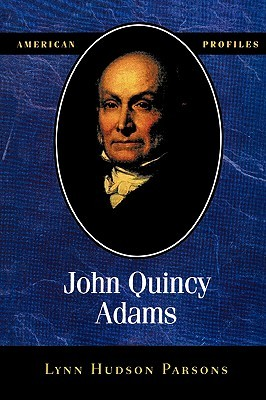 John Quincy Adams (American Profiles by Lynn Hudson Parsons