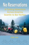 No Reservations: A Cycling Adventure Across America Seattle to Bar Harbor