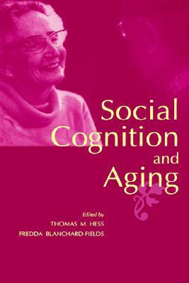 Social Cognition and Aging by Thomas M. Hess