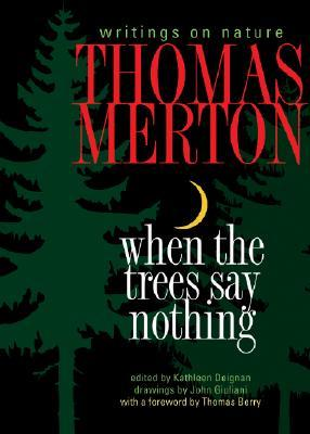 When the Trees Say Nothing by Thomas Merton