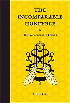 The Incomparable Honeybee and the Economics of Pollination by Reese Halter