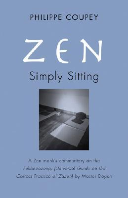 Zen Simply Sitting: A Zen Monk's Commentary On The Fukanzazengi by Master Dogen