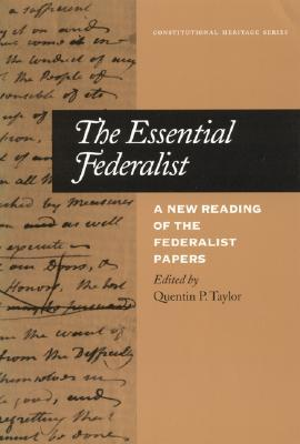 The Essential Federalist: A New Reading of the Federalist Papers