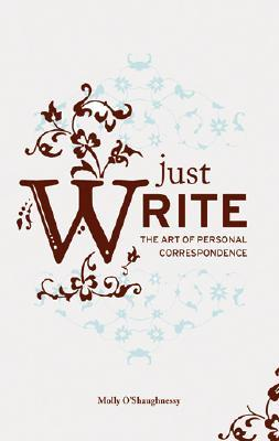 Just Write by Molly O'Shaughnessy