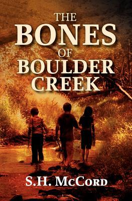 The Bones of Boulder Creek by S.H. McCord