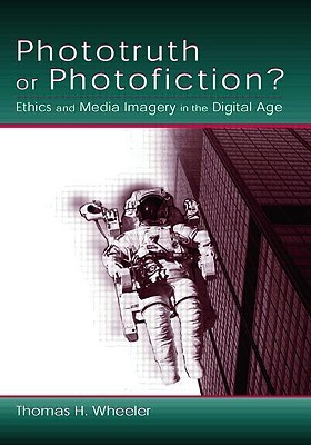 Phototruth or Photofiction?: Ethics and Media Imagery in the Digital Age