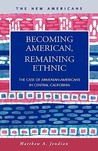 Becoming American, Remaining Ethnic by Matthew A. Jendian
