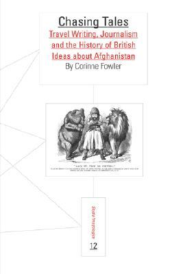 Chasing Tales: Travel Writing, Journalism and the History of British Ideas about Afghanistan