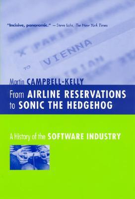 From Airline Reservations to Sonic the Hedgehog by Martin Campbell-Kelly