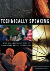 Technically Speaking: Why All Americans Need to Know More about Technology