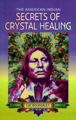 American Indian Secrets of Crystal Healing by Luc Bourgault