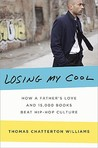 Losing My Cool: How a Father's Love and 15,000 Books Beat Hip-Hop Culture