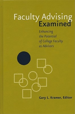 Faculty Advising Examined: Enhancing the Potential of College Faculty as Advisors