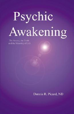 Psychic Awakening: The Source, the Truth and the Meaning of Life