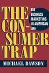 The Consumer Trap: BIG BUSINESS MARKETING IN AMERICAN LIFE