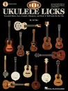 101 Ukulele Licks: Essential Blues, Jazz, Country, Bluegrass, and Rock 'n' Roll Licks for the Uke (Book & CD)