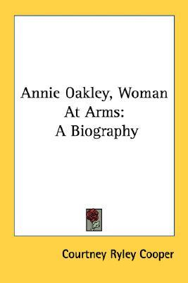 Annie Oakley, Woman at Arms by Courtney Ryley Cooper