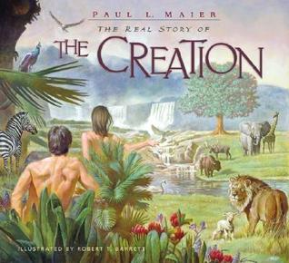 The Real Story of the Creation by Paul L. Maier