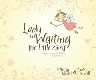 Lady in Waiting for Little Girls: Strengthening the Heart of Your Princess