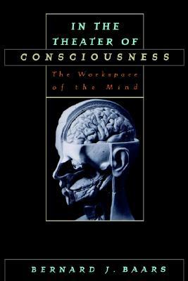 In the Theater of Consciousness by Bernard J. Baars