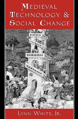 Medieval Technology and Social Change by Lynn White