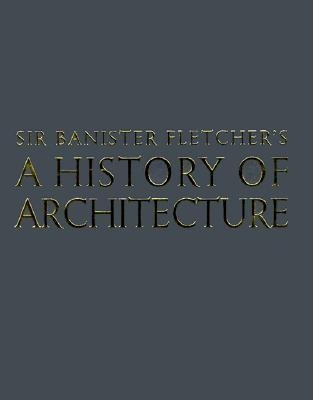 Banister Fletcher's a History of Architecture by Banister Fletcher