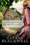 The Courtship of the Vicar's Daughter by Lawana Blackwell