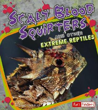 Scaly Blood Squirters: And Other Extreme Reptiles