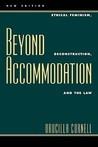 Beyond Accommodation: Ethical Feminism, Deconstruction, and the Law: Ethical Feminism, Deconstruction, and the Law