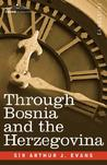 Through Bosnia and the Herzegovina on Foot During the Insurrection, August and September 1875 with an Historical Review of Bosnia and a Glimpse at the